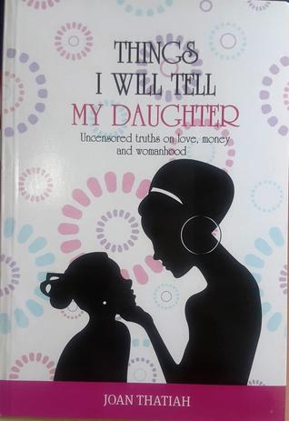 Things I Will Tell My Daughter: Uncensored Truths on Love, Money and Womanhood