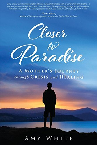 Closer to Paradise: A Mothers Journey Through Crisis and Healing  by  Amy    White