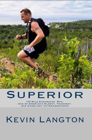 Superior 100 Mile Endurance Run: One of America's Oldest, Toughest, and Gnarliest Ultramarathons