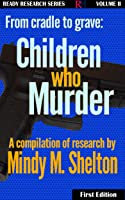 From Cradle to Grave: Children Who Murder (Ready Research Book 2)