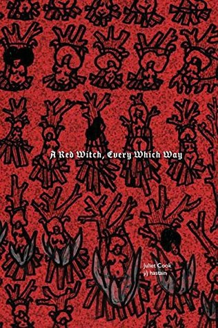 A Red Witch, Every Which Way by Juliet Cook