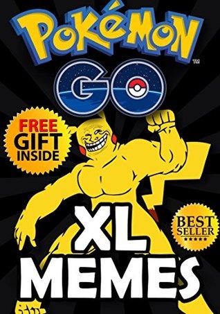 Pokemon Go Memes: Pokemon: The Funniest Pokemon Go Memes, Jokes, Comics & Pictures + FREE Gift Inside (Book 56) (Funny Memes - Pokemon Go Memes - Pokemon Comics - Pokemon Jokes - Pokemon Funny Memes)