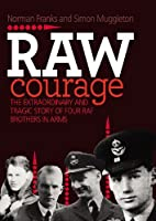Raw Courage: The Extraordinary and Tragic Story of Four RAF Brothers in Arms (Fictional Characters and Real Events)