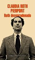 Roth desencadenado: Un escritor y sus obras
