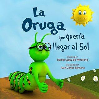 """Children's Spanish Books: """"La Oruga que queria llegar al Sol"""": (Libro infantil en Español - Cuentos cortos para niños)"""