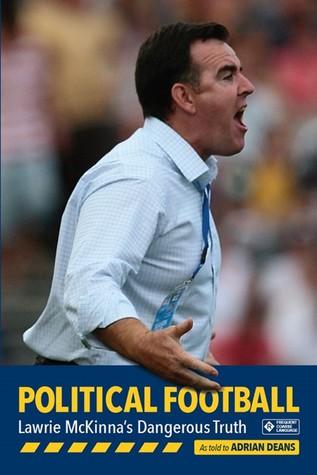 Political Football: Lawrie McKinna's Dangerous Truth
