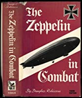 The Zeppelin In Combat; A History Of The German Naval Airship Division, 1912 1918