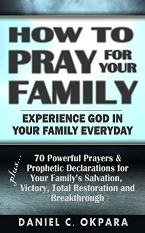 How to Pray for Your Family: + 70 Powerful Prayers to Bring