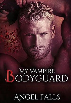 [Epub] ↠ My Vampire Bodyguard  Author Angel Falls – Sunkgirls.info