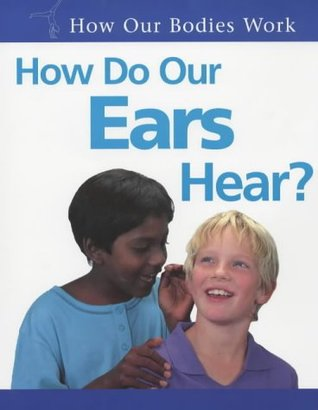 How Do Our Ears Hear? (How Our Bodies Work)