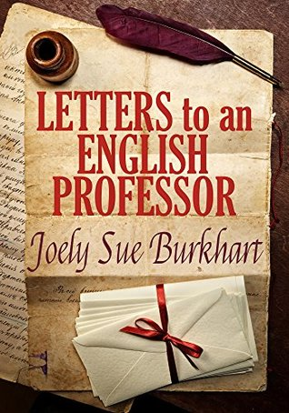 Letters to an English Professor by Joely Sue Burkhart