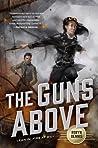 The Guns Above (Signal Airship #1)