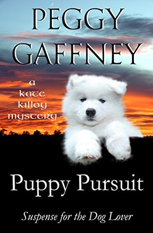 Puppy Pursuit - A Kate Killoy Mystery: Suspense for the Dog Lover (Kate Killoy Mysteries Book 2)