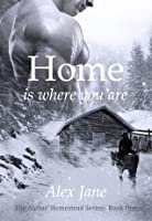 Home Is Where You Are (Alphas' Homestead #1)