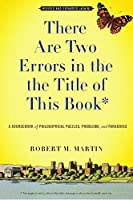 There Are Two Errors in the the Title of This Book - Revised and Expanded (Again): A Sourcebook of Philosophical Puzzles, Problems, and Paradoxes