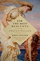 For the Most Beautiful: A Novel of the Trojan War