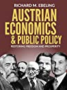 Austrian Economics and Public Policy: Restoring Freedom and Prosperity