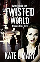 Twisted World: A Broken World Novel (Twisted #1)