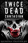 Twice Dead: Contagion (The Abandoned Trilogy Book 1)
