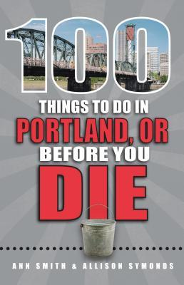 100 Things to Do in Portland, Or, Before You Die