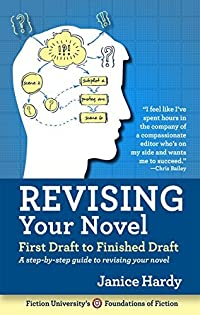 Revising Your Novel: First Draft to Finished Draft: A step-by-step guide to a better novel (Foundations of Fiction Book 3)