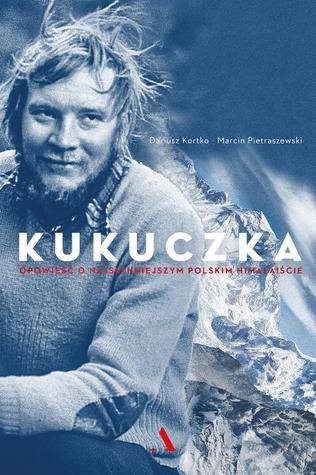 Kukuczka. Opowieść o najsłynniejszym polskim himalaiście by Dariusz Kortko