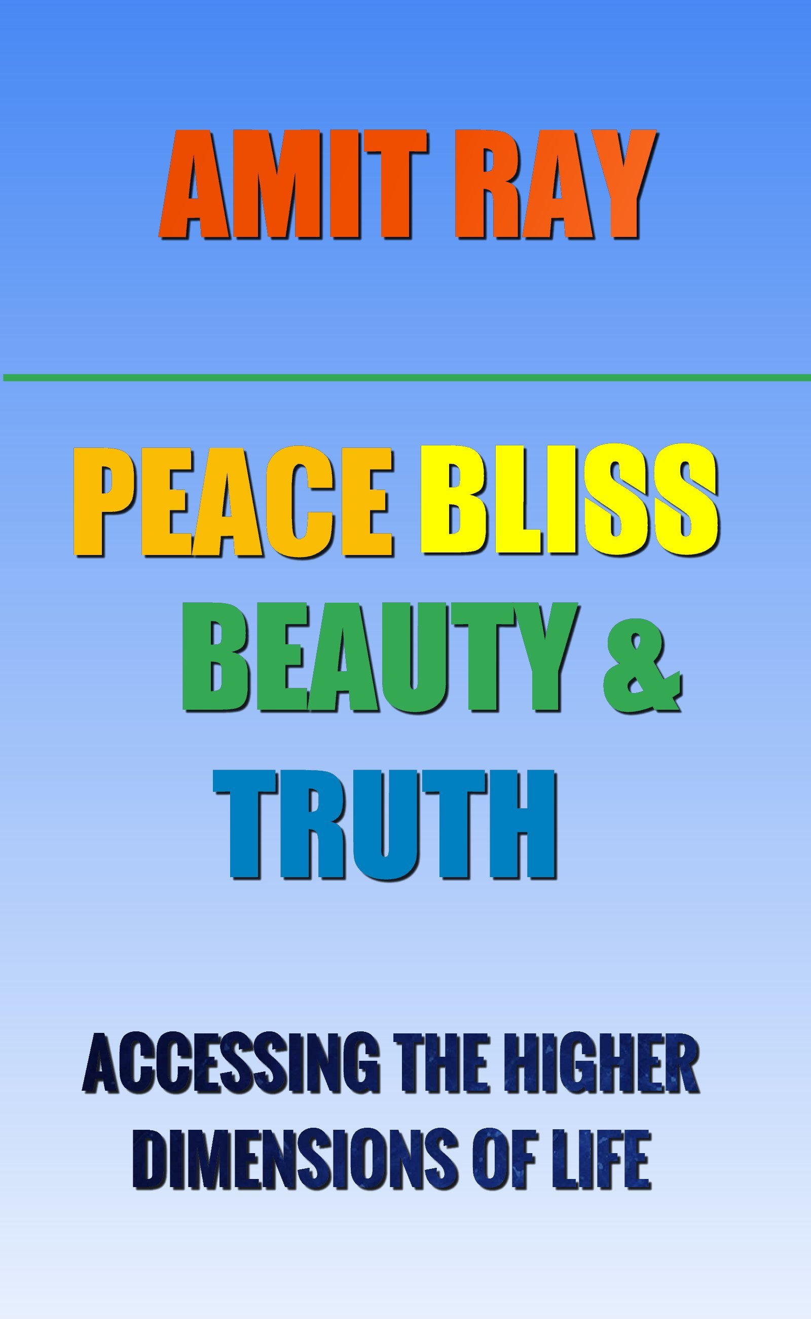 Peace Bliss Beauty and Truth: Living with Positivity