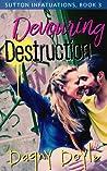 Devouring Destruction (Sutton Infatuations, #3)