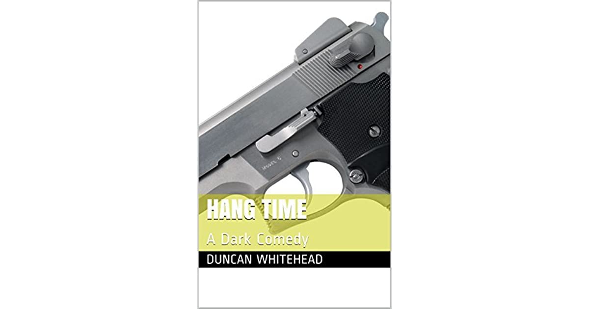 Hang Time A Dark Comedy By Duncan Whitehead