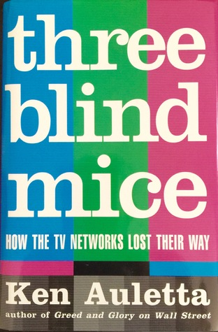 Three Blind Mice: How the TV Networks Lost Their Way by Ken Auletta