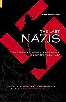 Last Nazis: SS Werewolf Guerrilla Resistance in Europe 1944-1947 (Revealing History)