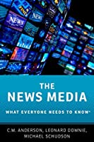 The News Media: What Everyone Needs to Know®