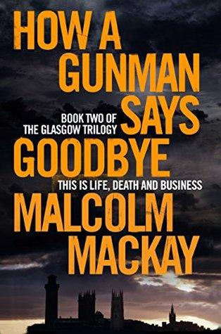 How a Gunman Says Goodbye (The Glasgow Trilogy)