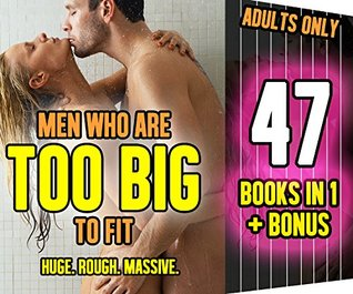 EROTICA: Huge Massive Men Who Are TOO BIG TO FIT 47 Stories Bundle Set: Enormous Alpha Male Innocent Brat First Time Thick Hard Forced In Deep Stretched Wide Stuffed Unprotected Filled Bare Romance