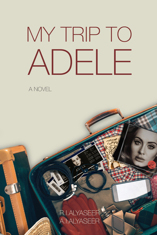 My Trip to Adele by R.I. Alyaseer