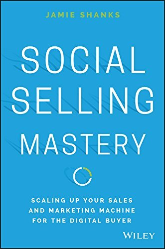 Social Selling Mastery Scaling Up Your Sales and Marketing Machine for the Digital Buyer