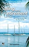 Sailing into Retirement: 7 Ways to Retire on a Boat at 50 with 10 Steps that Will Keep You There Until 80: 7 Ways to Retire on a Boat at 50 with 10 Steps ... There Until 80 (International Marine-RMP)