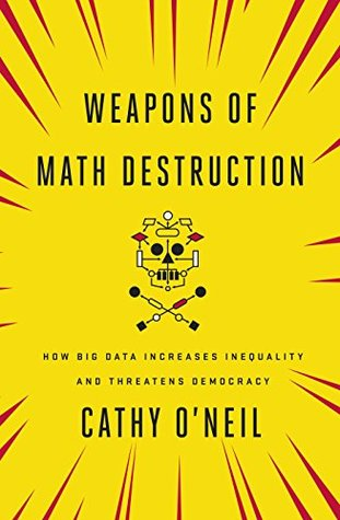 Weapons of Math Destruction by Cathy O'Neil