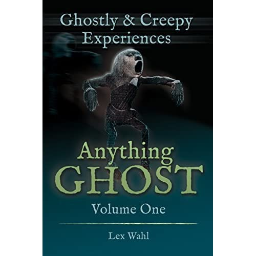 Anything Ghost Volume One: Ghostly and Creepy Experiences by