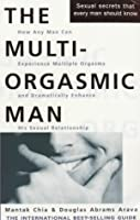 The Multi Orgasmic Man: Sexual Secrets Every Man Should Know