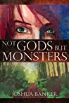 Not Gods But Monsters (Realm of Tah'afajien #1)