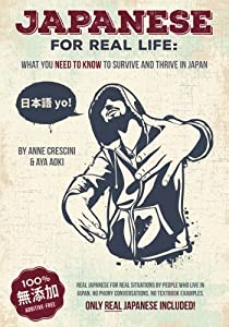 Japanese for Real Life: What You Need to Know to Survive and Thrive in Japan