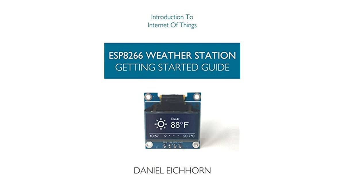 ESP8266 Weather Station: Getting Started Guide by Daniel Eichhorn