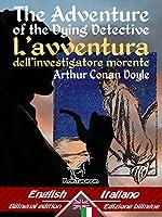 The Adventure of the Dying Detective – L'avventura dell'investigatore morente: Bilingual parallel text - Bilingue con testo a fronte: English-Italian / ... Easy Reader Vol. 50)