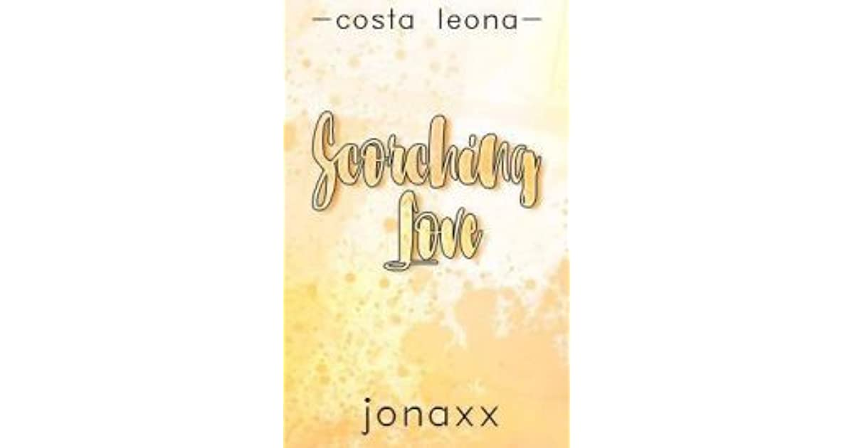 Scorching Love (Costa Leona Series #1) by Jonaxx