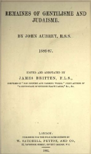 Remaines of Gentilisme and Judaisme, 1686-87  by  John Aubrey