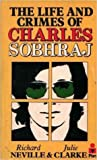The Life and Crimes of Charles Sobhraj by Richard Neville