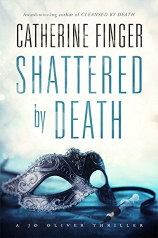 Shattered By Death: A Jo Oliver Thriller Book Two