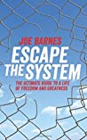 Escape The System: The Ultimate Guide to a life of Freedom and Greatness (Escape the System Series) (Volume 1)