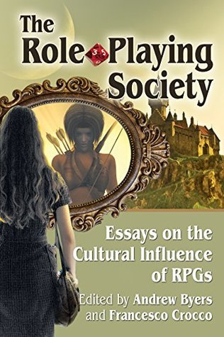 The Role-Playing Society Essays on the Cultural Influence of RPGs